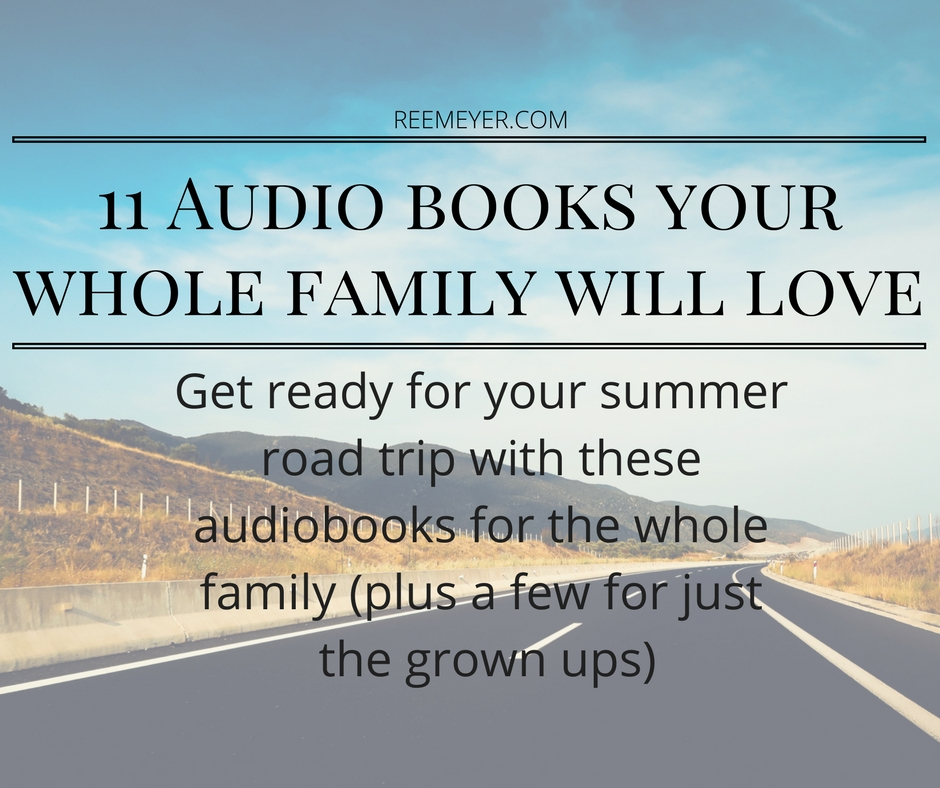 Get ready for your summer road trip with 11 Audiobooks your whole family will love, plus a few recommendations just for the grown ups.