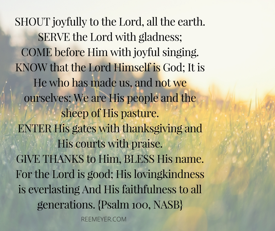 Sometimes you have to shout joyfully, even if you aren't feeling it. {Psalm 100}