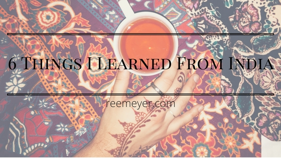 6 Things I Learned From India
