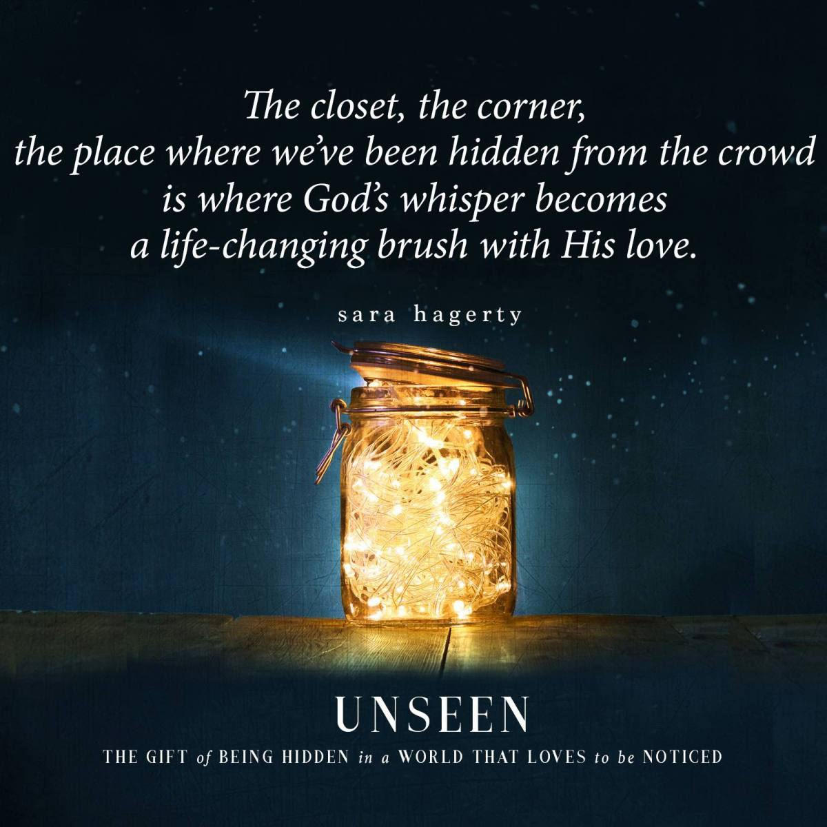 A heartfelt review of a heart-oriented book, UNSEEN, by Sara Hagerty