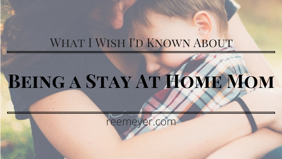 What I wish I'd known about being a Stay at Home Mom