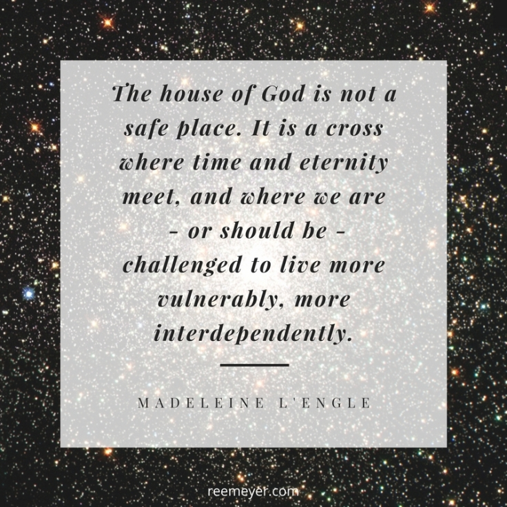 Madeleine L'Engle _The House of God is not a safe place..._