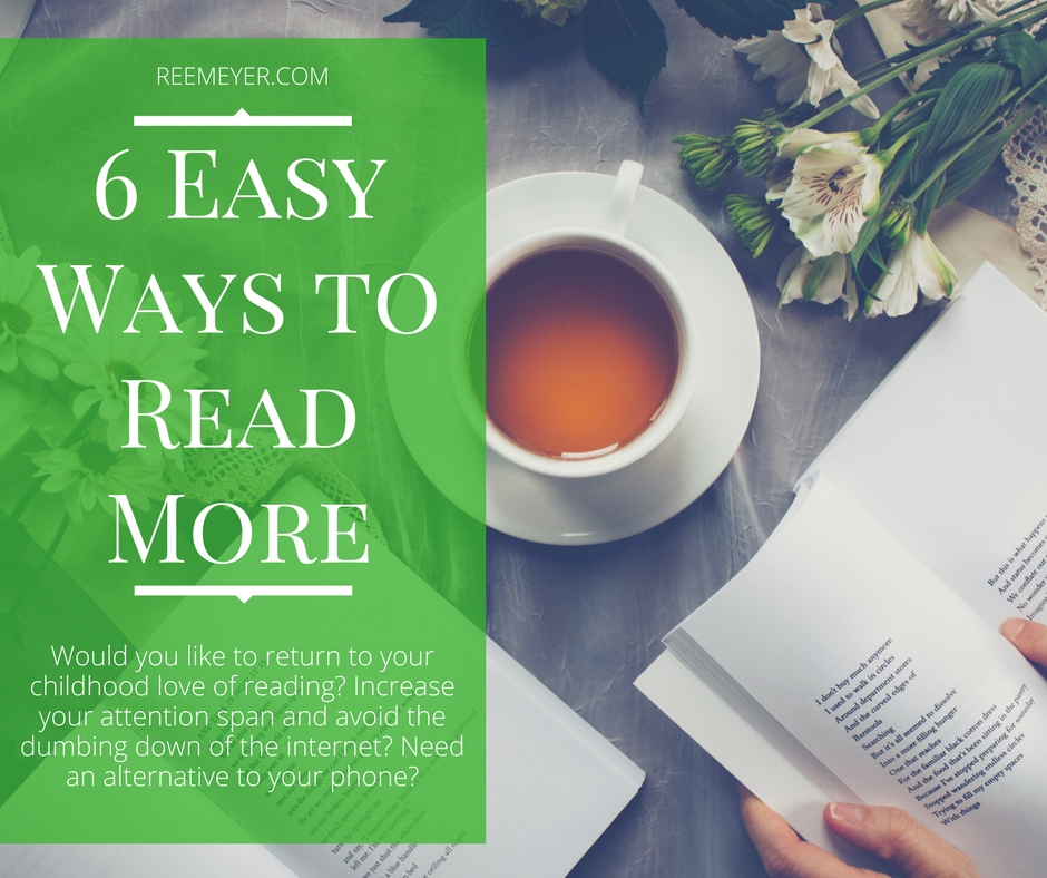 6 Easy Things You Can Do To Read More: Would you like to return to your childhood love of reading? Increase your attention span and avoid the dumbing down of soundbites, tweets, and everything else the internet lulls us with? Need an alternative to your phone?