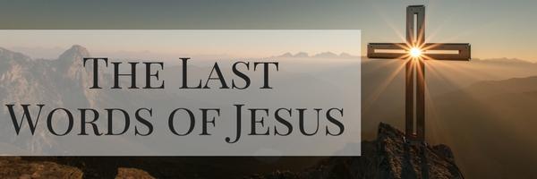 The Last Words of Jesus (Header)