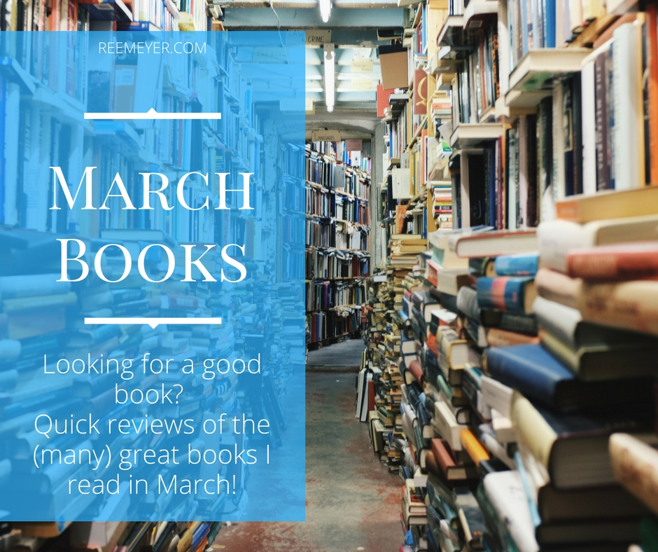 Looking for a good book? Quick reviews of the (many) great books I read in March!